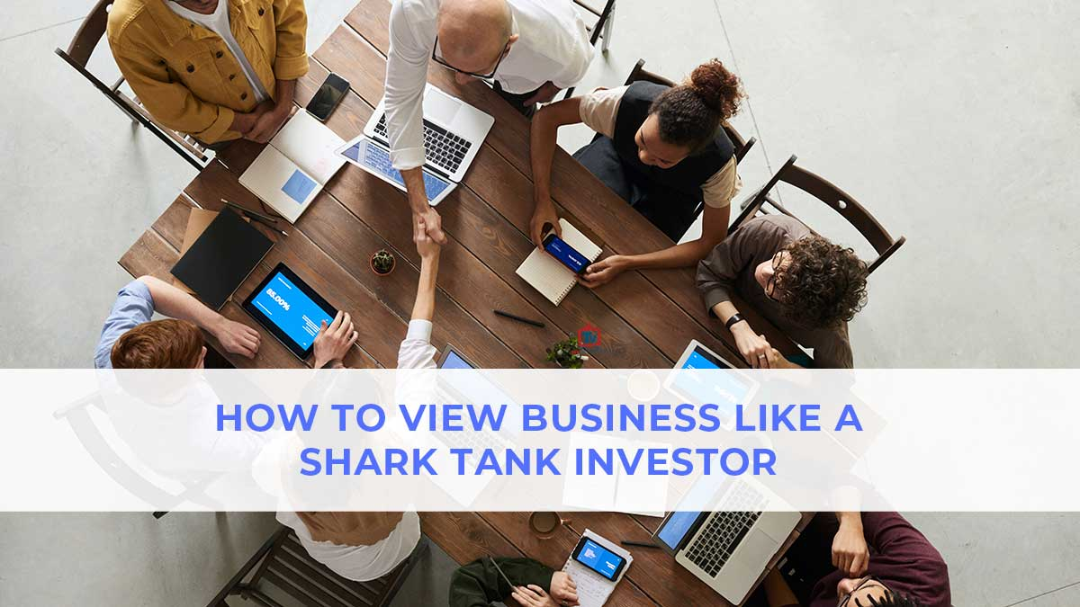 How to View Business Like a Shark Tank Investor - My ...